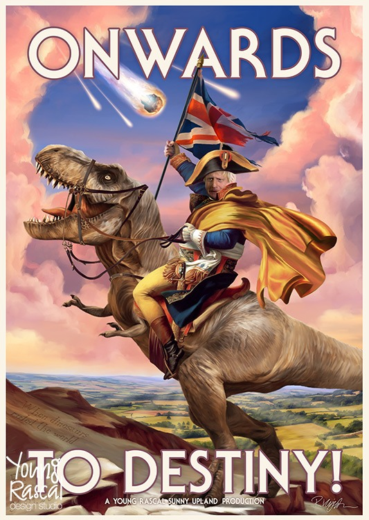 Young Rascal satire. Boris Johnson dressed as Napoleon, astride a bridled Tyranosaurus Rex, carrying a tattered Union Jack as a comet draws near.