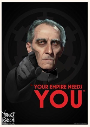 Dark Star Wars themed propaganda poster for The Empire, featuring Grand Moff Tarkin, pointing, saying you're needed for the cause.
